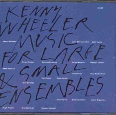"Kenny Wheeler - ""Music For Large & Small Ensembles"""
